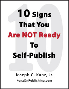 10 Signs That You Are Not Ready To Self-Publish, by Joseph C. Kunz, Jr.