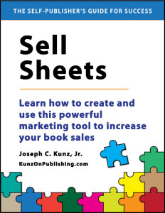 Sell Sheets: Learn How To Create And Use This Powerful Marketing Tool To Increase Your Book Sales, by Joseph C. Kunz, Jr., available for download now on Amazon.