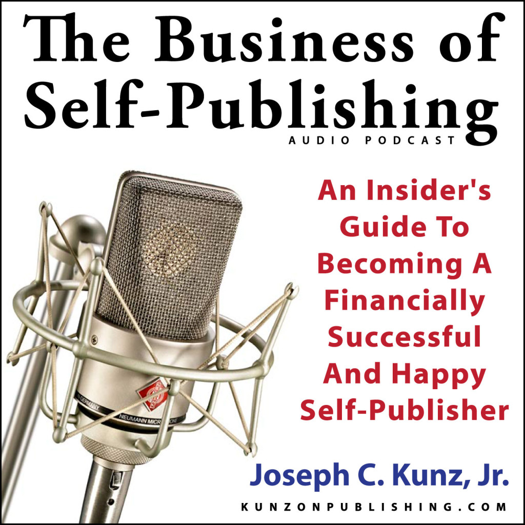 The Business Of Self-Publishing Audio Podcast, by Joseph C. Kunz, Jr.
