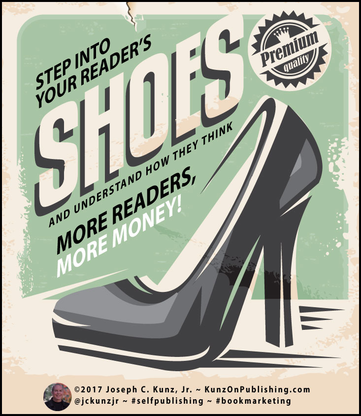 Step Into Your Reader's Shoes, And Understand How They Think, And You Get More Readers, And More Money!