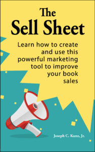 The Sell Sheet: Learn How To Create And Use This Powerful Marketing Tool To Improve Your Book Sales, By Joseph C. Kunz, Jr.