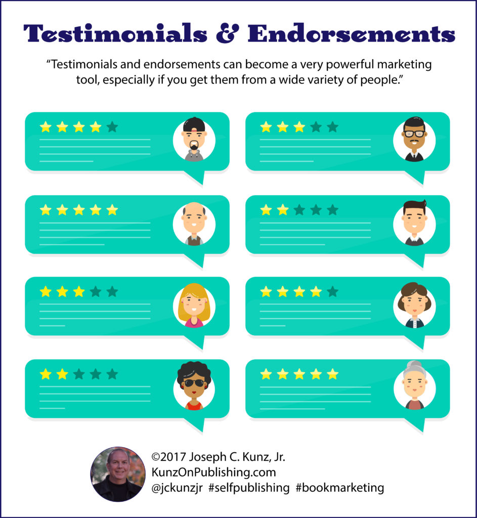 Testimonials & Endorsements: Testimonials and endorsements can become a very powerful marketing tool, especially if you get them from a wide variety of people.